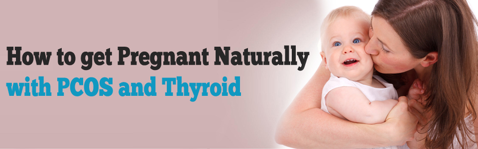 How to get Pregnant Naturally with PCOS and Thyroid, PCOS and Thyroid Connection, symptoms of PCOS and Thyroid, Best Treatment for PCOS and Thyroids, Worst Foods for PCOS and Thyroid Problems, Best Foods for PCOS and Thyroid Problems