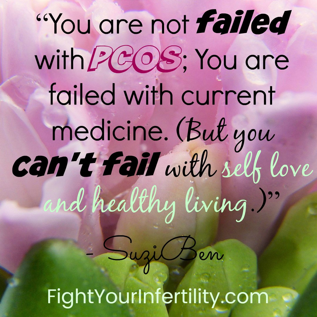 """""""You are not failed with PCOS; You are failed with current medicine. But you can't fail with self love and healthy living."""""""