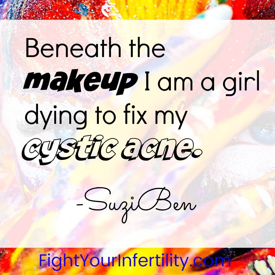 Beneath the makeup I am a girl dying to fix my cystic acne.