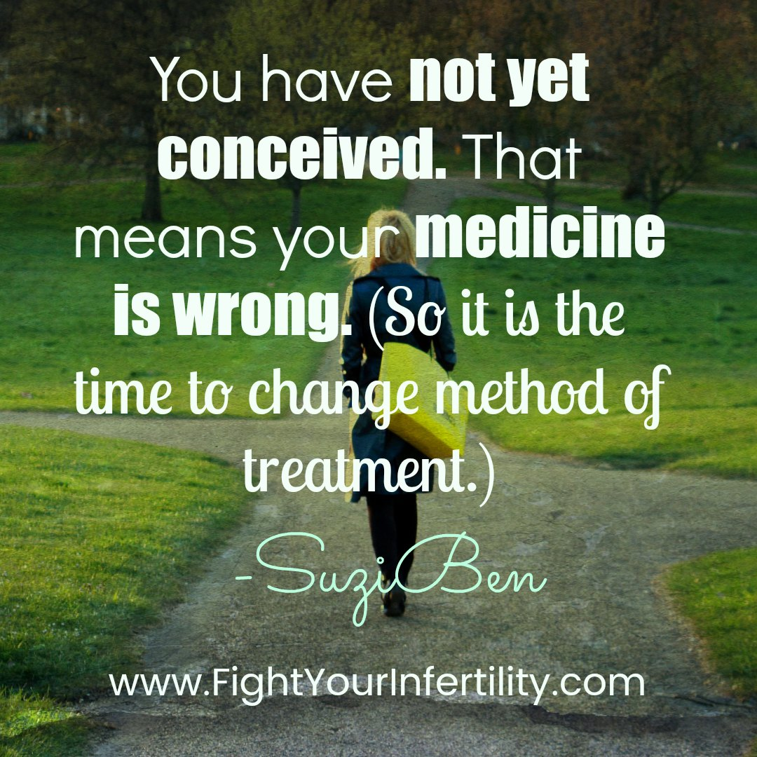 You have not yet conceived. That means your medicine is wrong. (So it is the time to change method of treatment.)