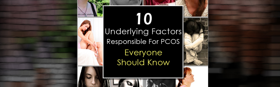 10 Underlying Factors Responsible For PCOS – Everyone Should Know