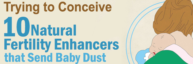 Trying to Conceive: 10 Natural Fertility Enhancers that Send Baby Dust