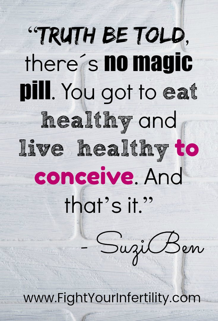 """""""Truth be told, there´s no magic pill. You got to eat healthy and live healthy to conceive. And that's it."""""""