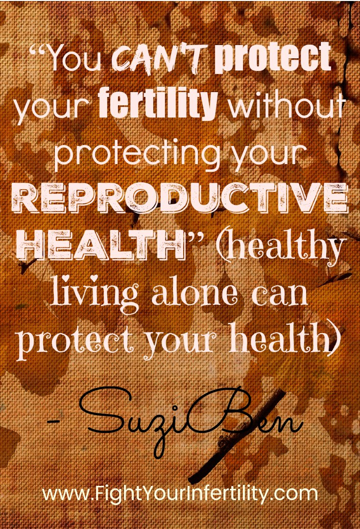 """You cannot protect your fertility without protecting your reproductive health"" (healthy living alone can protect your health)"