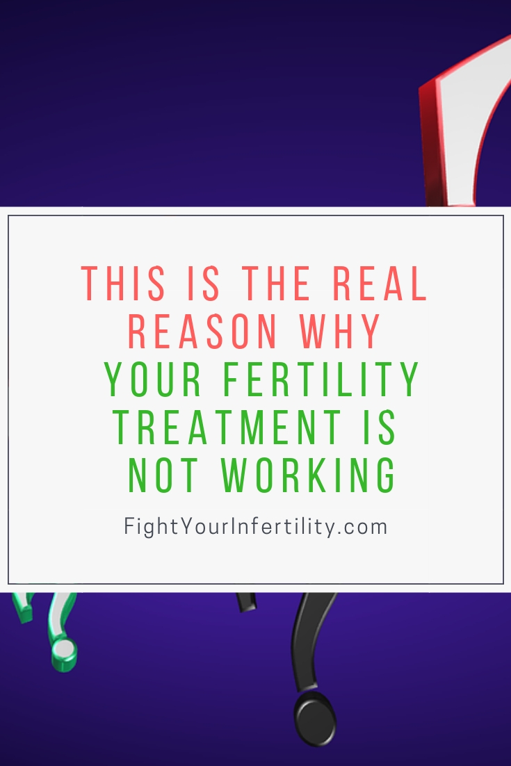 This is the REAL Reason Why Your Fertility Treatment is Not Working