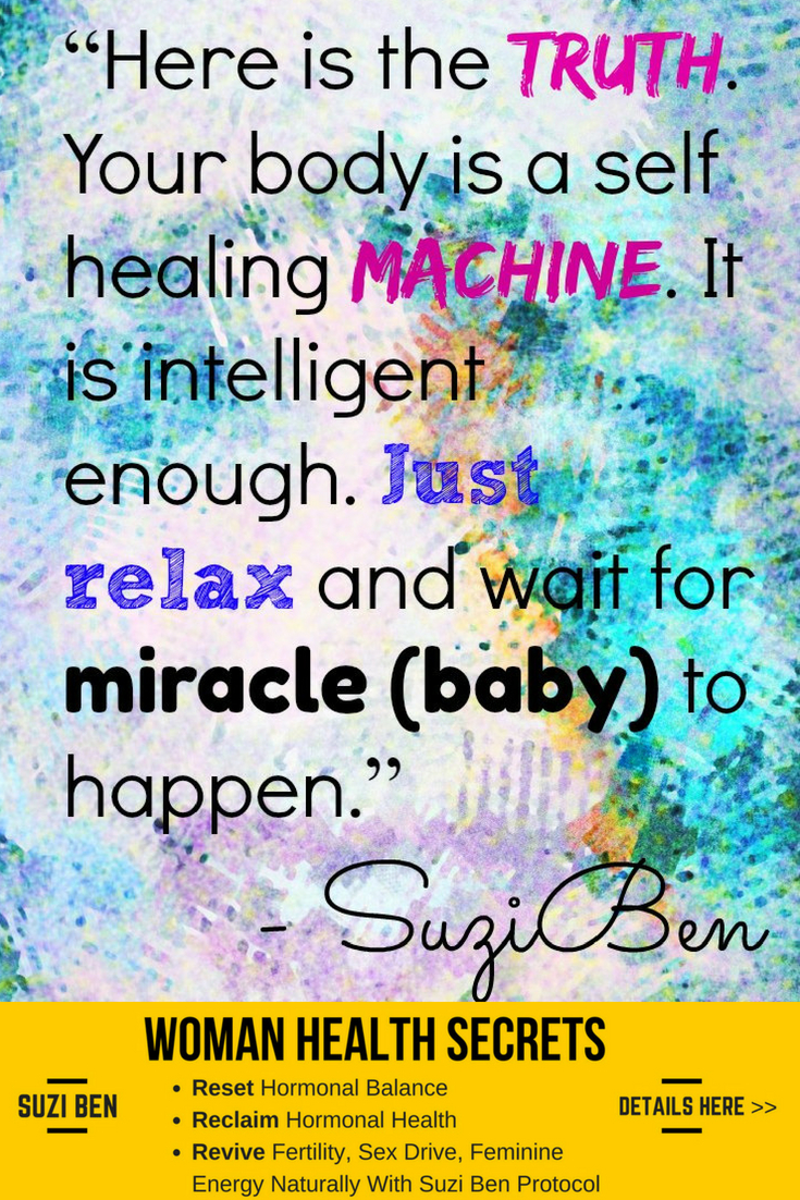 Here is the truth. Your body is a self healing machine. It is intelligent enough. Just relax and wait for miracle (baby) to happen.