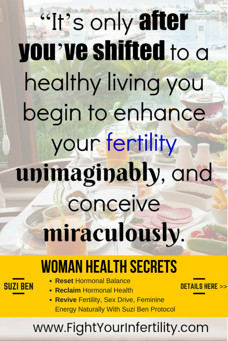 It's only after you've shifted to a healthy living you begin to enhance your fertility unimaginably, and conceive miraculously.