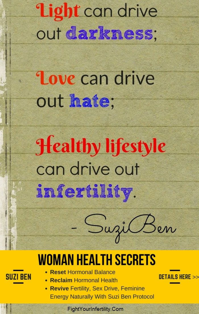 Light can drive out darkness; Love can drive out hate; Healthy lifestyle can drive out infertility.