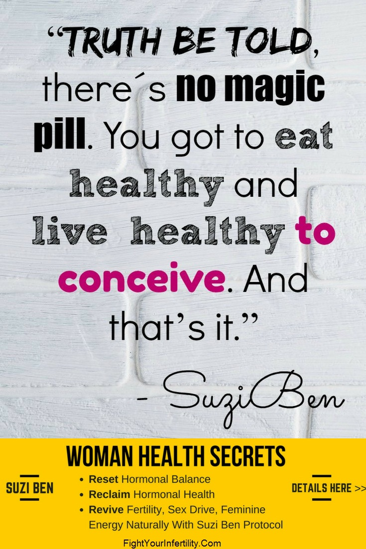Truth be told, there´s no magic pill. You got to eat healthy and live healthy to conceive. And that's it.