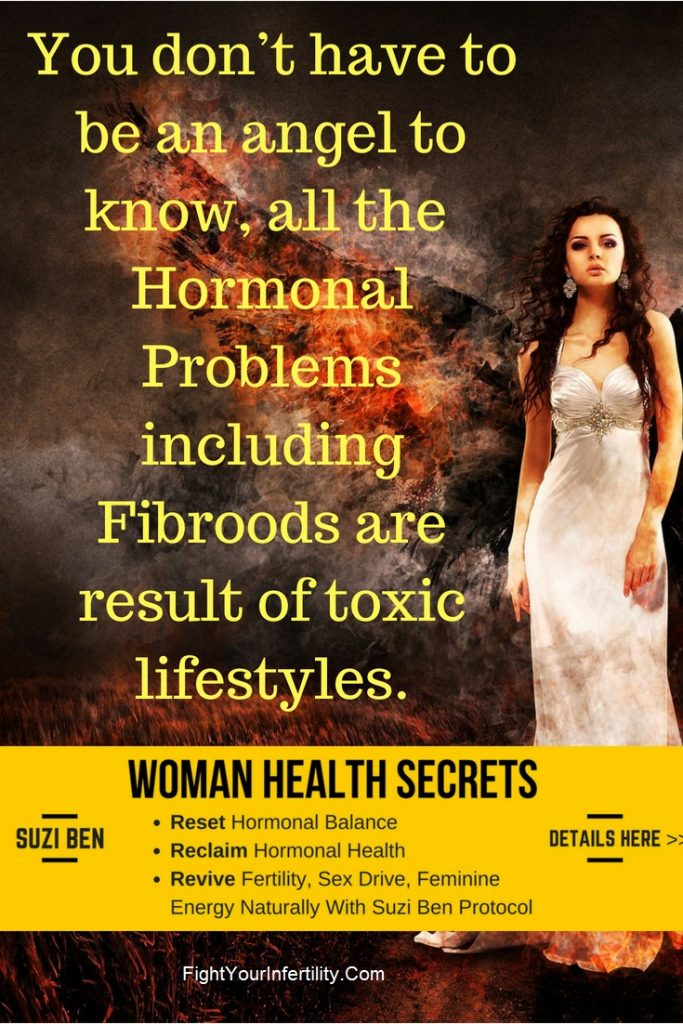 You don't have to be an angel to know that all the hormonal problems including Fibroids are result of toxic lifestyles.