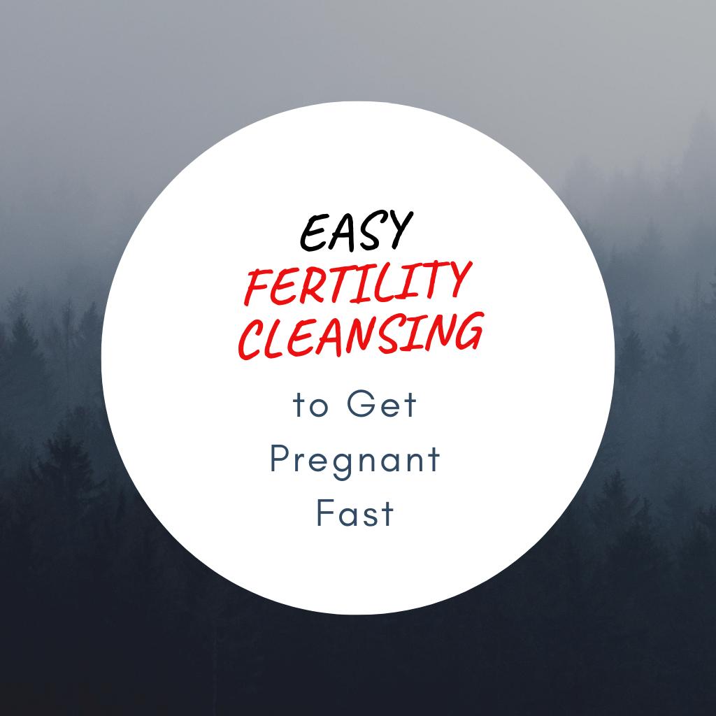 Easy Fertility Cleansing
